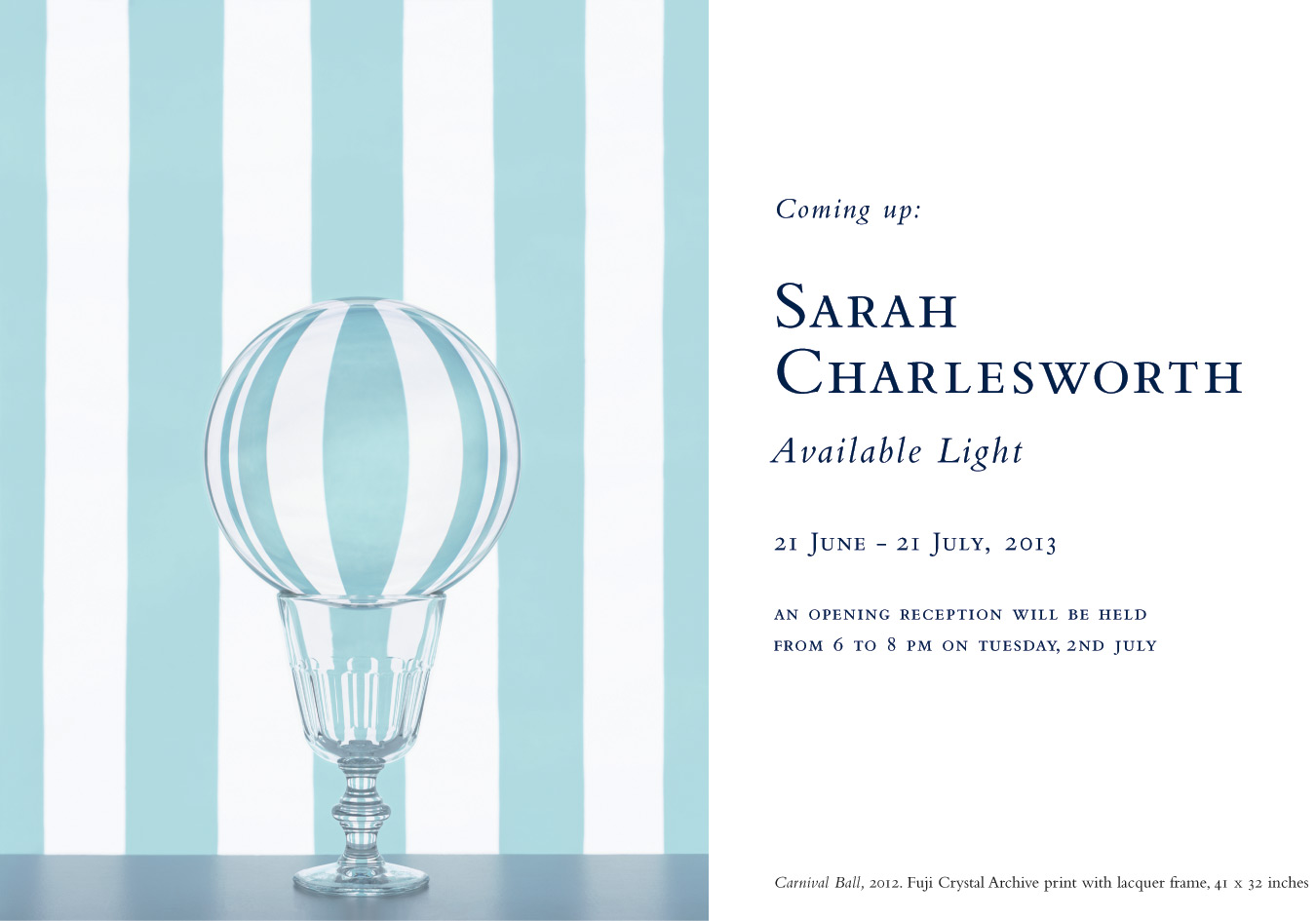 Sarah Charlesworth: Available Light, at Baldwin Gallery, Aspen, 21 June - 21 July, 2013.