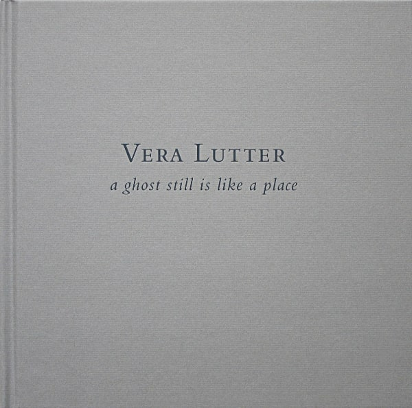 Vera Lutter, a ghost still is like a place, book cover 2011